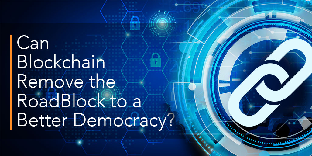 Can Blockchain Remove the RoadBlock to a Better Democracy?