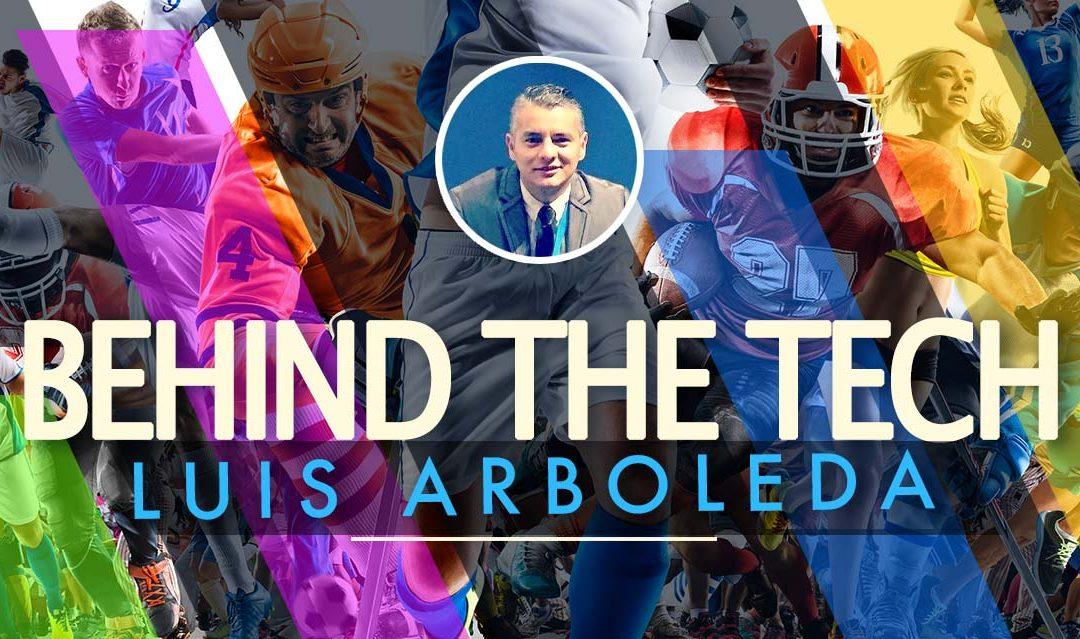 Behind the Tech, with Luis Arboleda