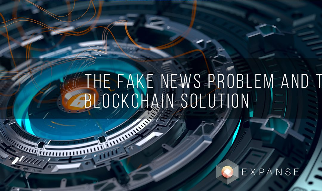 The Fake News Problem and the Blockchain Solution