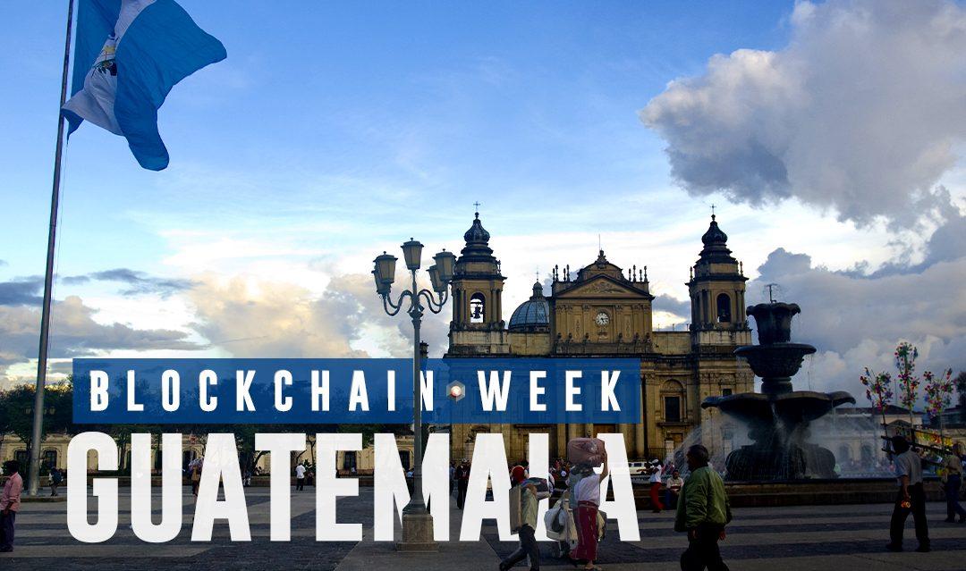 Guatemala City to Host Blockchain Week